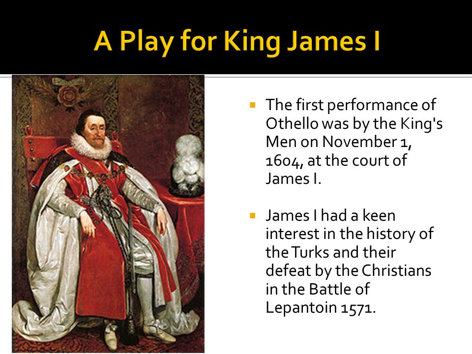  The first performance of Othello was by the King s Men on November 1, 1604, at the court of James I.