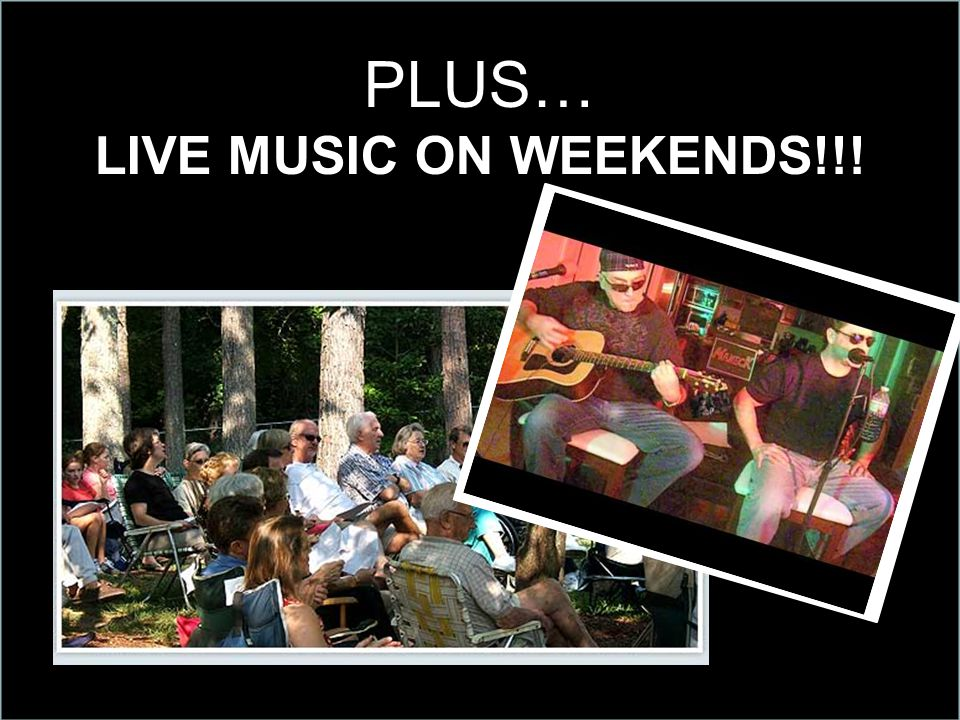 PLUS… LIVE MUSIC ON WEEKENDS!!!