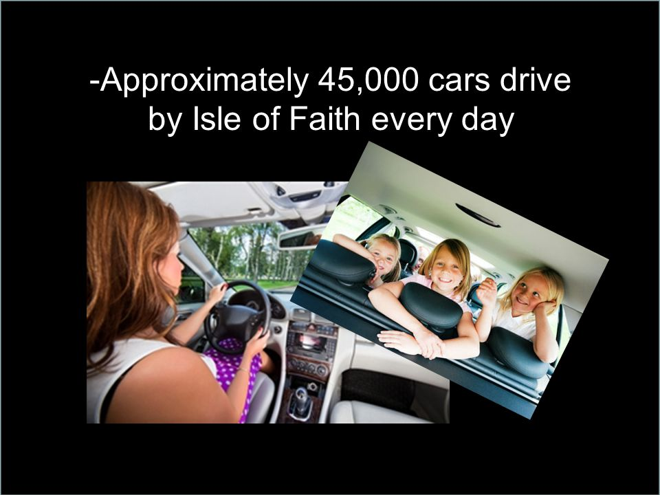 -Approximately 45,000 cars drive by Isle of Faith every day