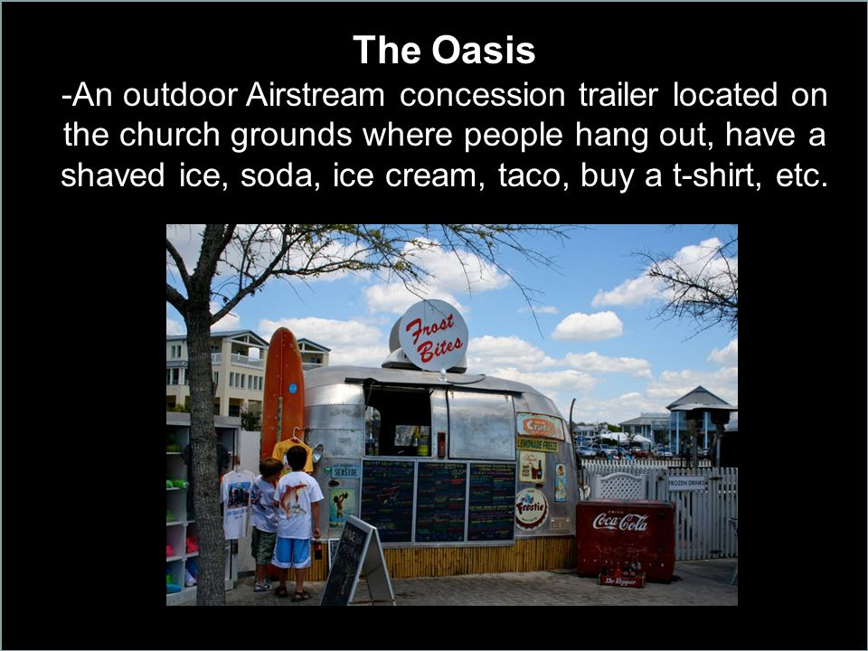 The Oasis -An outdoor Airstream concession trailer located on the church grounds where people hang out, have a shaved ice, soda, ice cream, taco, buy