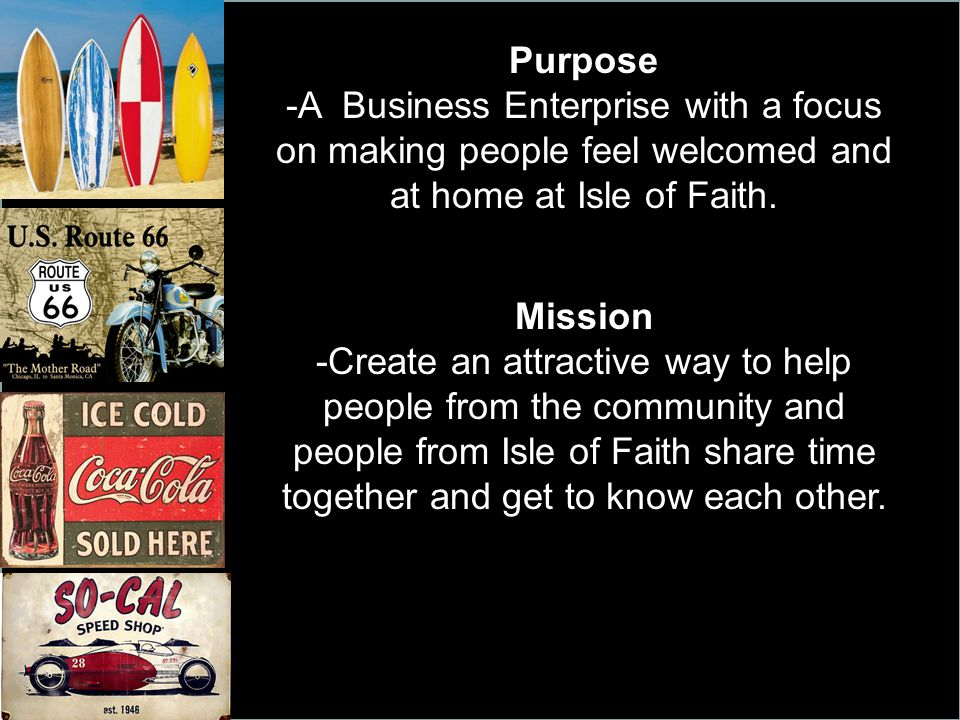 Purpose -A Business Enterprise with a focus on making people feel welcomed and at home at Isle of Faith.