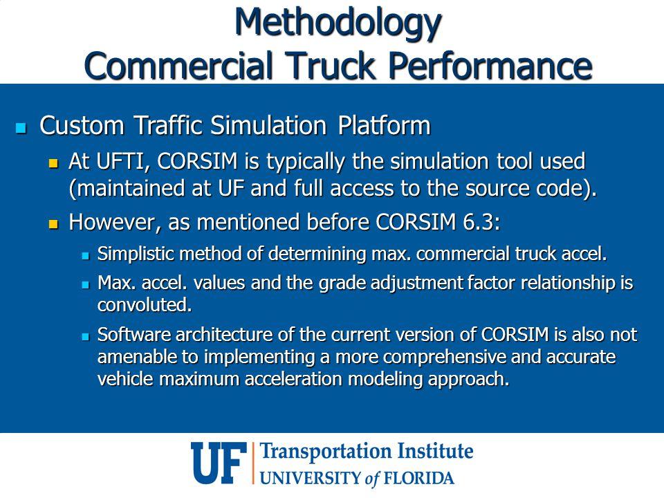 Methodology Commercial Truck Performance Custom Traffic Simulation Platform Custom Traffic Simulation Platform At UFTI, CORSIM is typically the simula