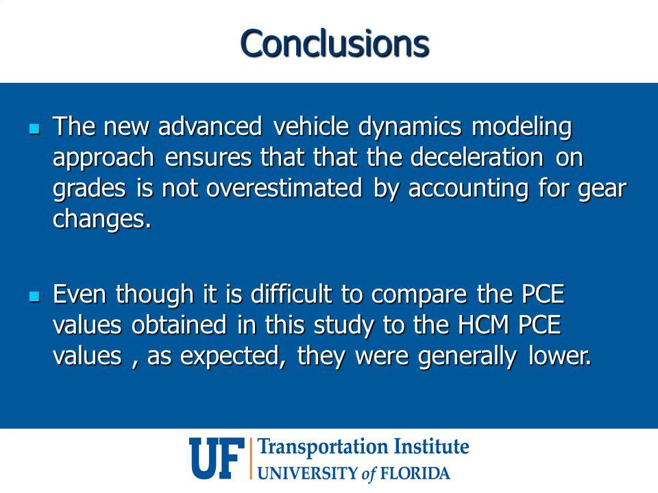 Conclusions The new advanced vehicle dynamics modeling approach ensures that that the deceleration on grades is not overestimated by accounting for gear changes.