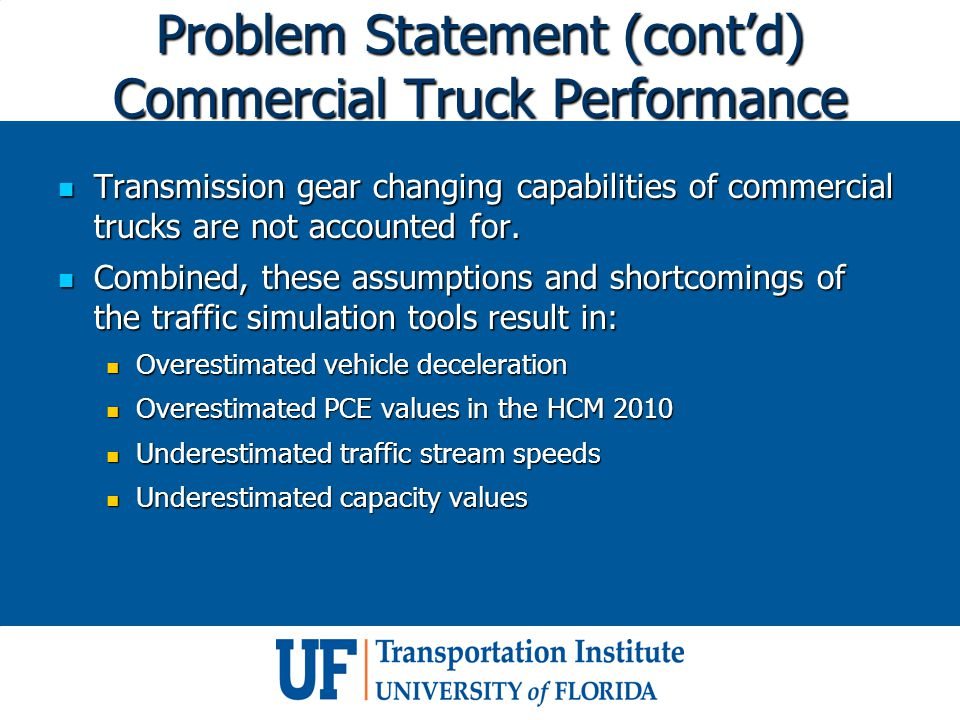 Problem Statement (cont'd) Commercial Truck Performance Transmission gear changing capabilities of commercial trucks are not accounted for. Transmissi