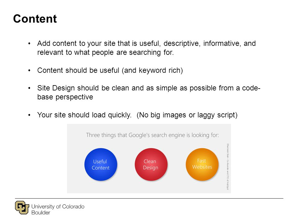 Content Add content to your site that is useful, descriptive, informative, and relevant to what people are searching for.