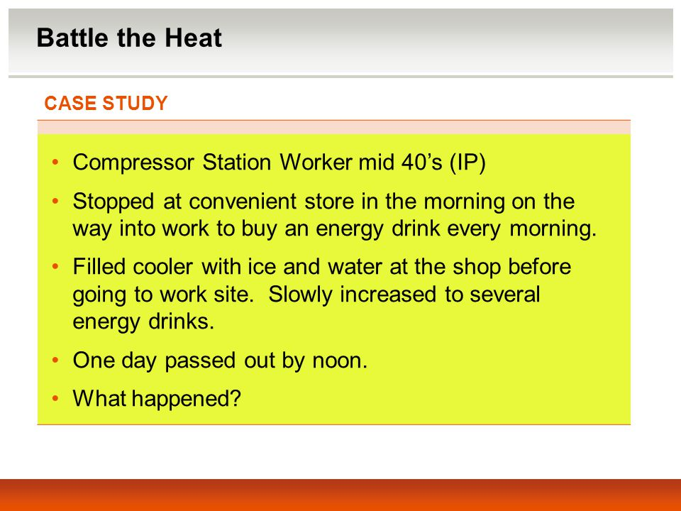 CASE STUDY Compressor Station Worker mid 40's (IP) Stopped at convenient store in the morning on the way into work to buy an energy drink every morning.