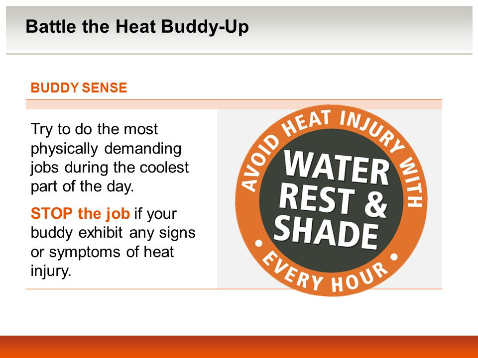 BUDDY SENSE Try to do the most physically demanding jobs during the coolest part of the day.