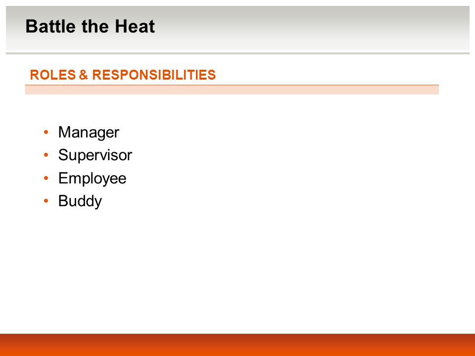 ROLES & RESPONSIBILITIES Manager Supervisor Employee Buddy Battle the Heat