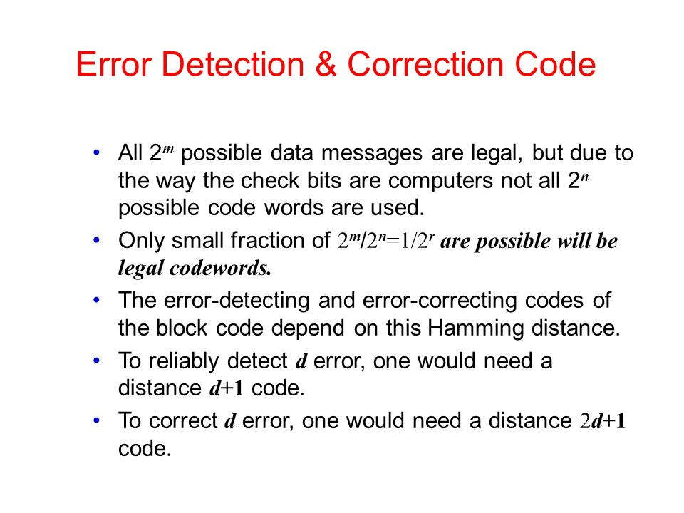 Error Detection & Correction Code All 2 m possible data messages are legal, but due to the way the check bits are computers not all 2 n possible code