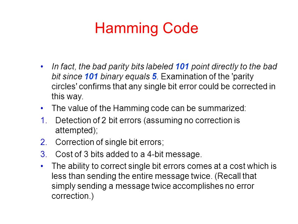 Hamming Code In fact, the bad parity bits labeled 101 point directly to the bad bit since 101 binary equals 5. Examination of the 'parity circles' con