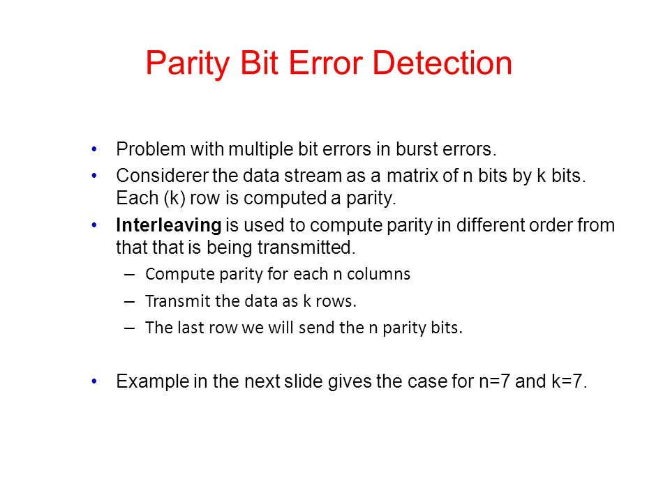 Parity Bit Error Detection Problem with multiple bit errors in burst errors. Considerer the data stream as a matrix of n bits by k bits. Each (k) row