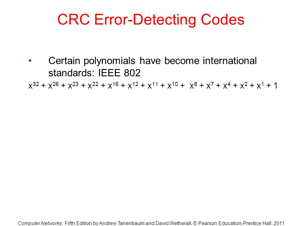 Computer Networks, Fifth Edition by Andrew Tanenbaum and David Wetherall, © Pearson Education-Prentice Hall, 2011 CRC Error-Detecting Codes Certain po