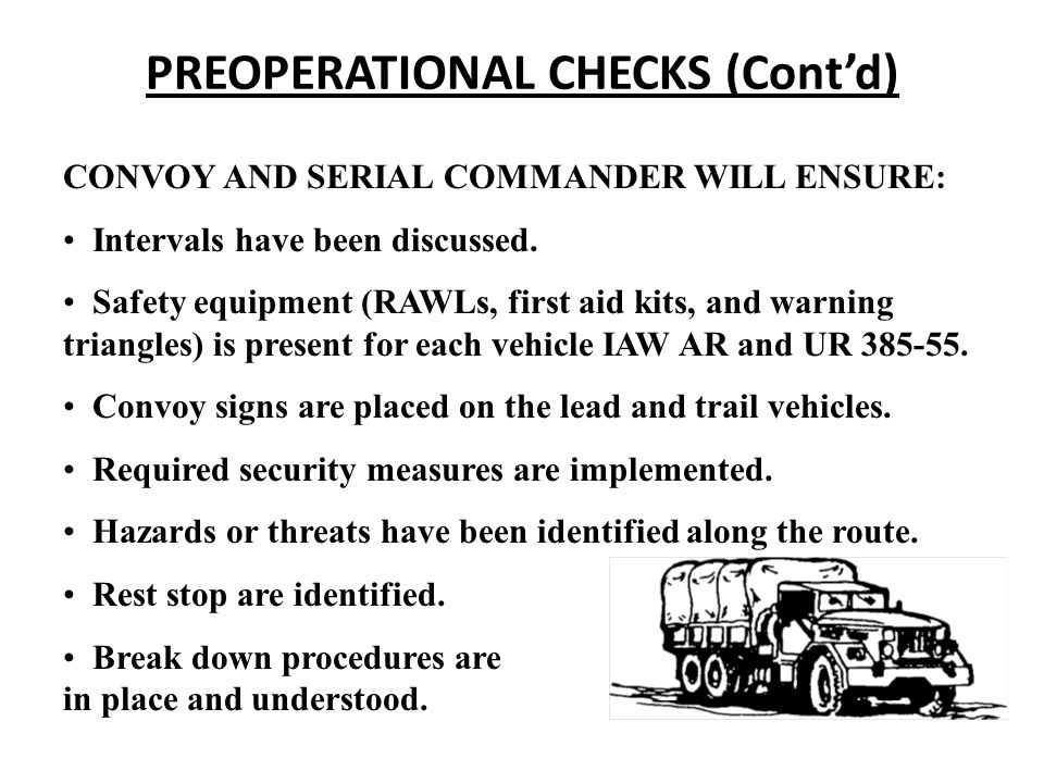 PREOPERATIONAL CHECKS (Cont'd) CONVOY AND SERIAL COMMANDER WILL ENSURE: Intervals have been discussed. Safety equipment (RAWLs, first aid kits, and wa