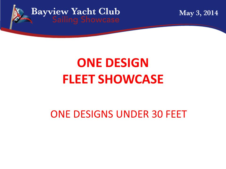 ONE DESIGN FLEET SHOWCASE ONE DESIGNS UNDER 30 FEET