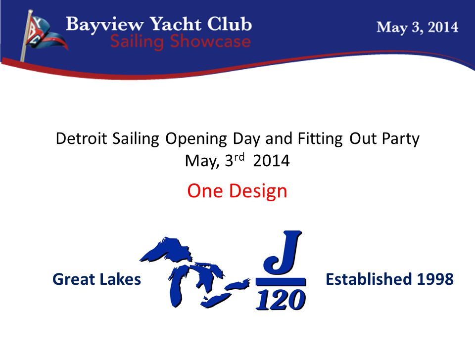 Detroit Sailing Opening Day and Fitting Out Party May, 3 rd 2014 One Design Established 1998Great Lakes