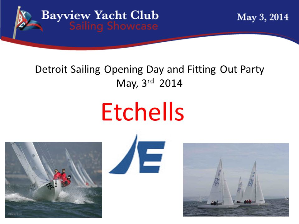 Detroit Sailing Opening Day and Fitting Out Party May, 3 rd 2014 Etchells