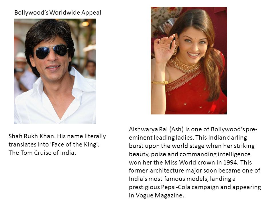 Bollywood's Worldwide Appeal Aishwarya Rai (Ash) is one of Bollywood s pre- eminent leading ladies.