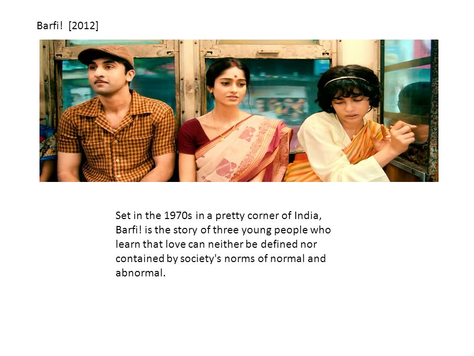 Barfi. [2012] Set in the 1970s in a pretty corner of India, Barfi.