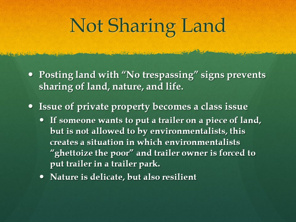Not Sharing Land Posting land with No trespassing signs prevents sharing of land, nature, and life.