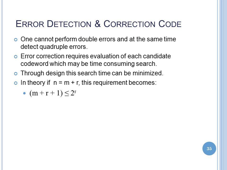 E RROR D ETECTION & C ORRECTION C ODE One cannot perform double errors and at the same time detect quadruple errors.