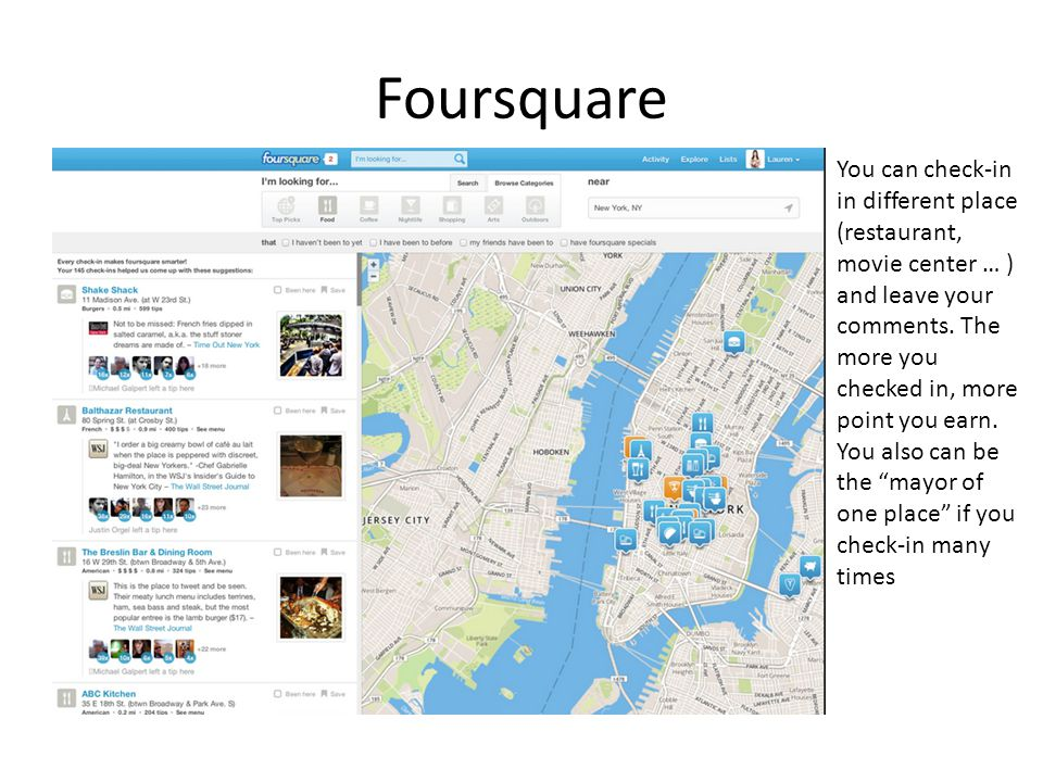 Foursquare You can check-in in different place (restaurant, movie center … ) and leave your comments.