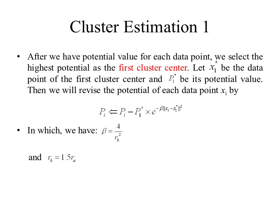 Cluster Estimation 1 After we have potential value for each data point, we select the highest potential as the first cluster center.