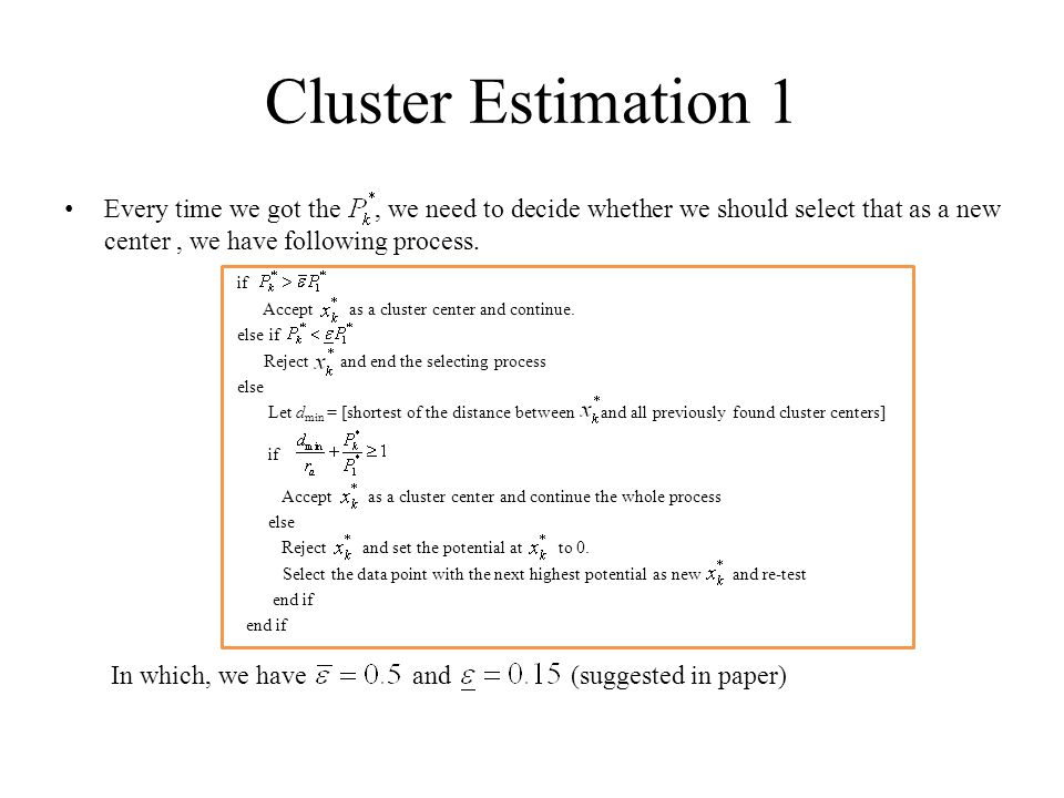 Cluster Estimation 1 Every time we got the, we need to decide whether we should select that as a new center, we have following process.