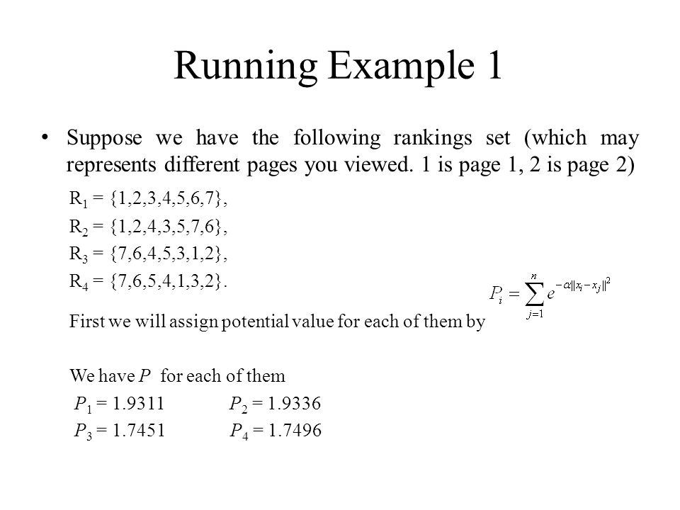 Running Example 1 Suppose we have the following rankings set (which may represents different pages you viewed.