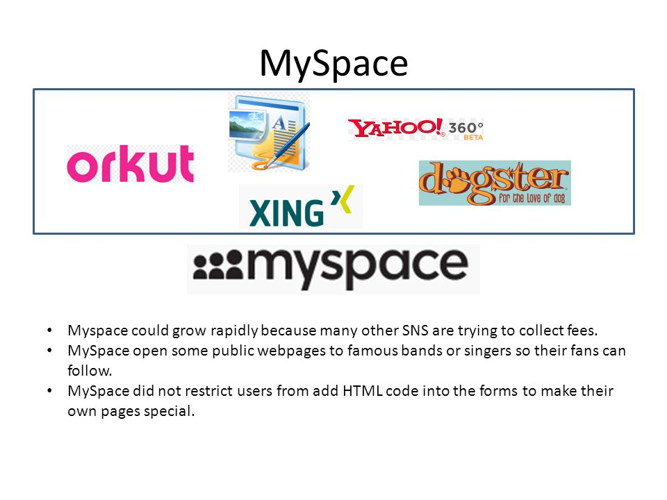 MySpace Myspace could grow rapidly because many other SNS are trying to collect fees.