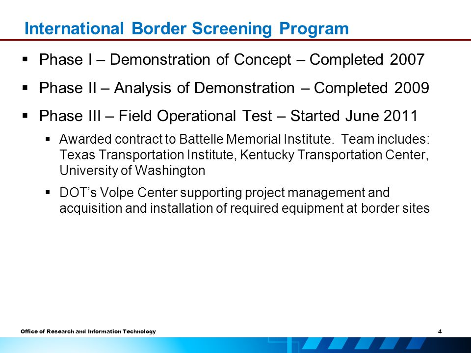 4 Office of Research and Information Technology  Phase I – Demonstration of Concept – Completed 2007  Phase II – Analysis of Demonstration – Completed 2009  Phase III – Field Operational Test – Started June 2011  Awarded contract to Battelle Memorial Institute.