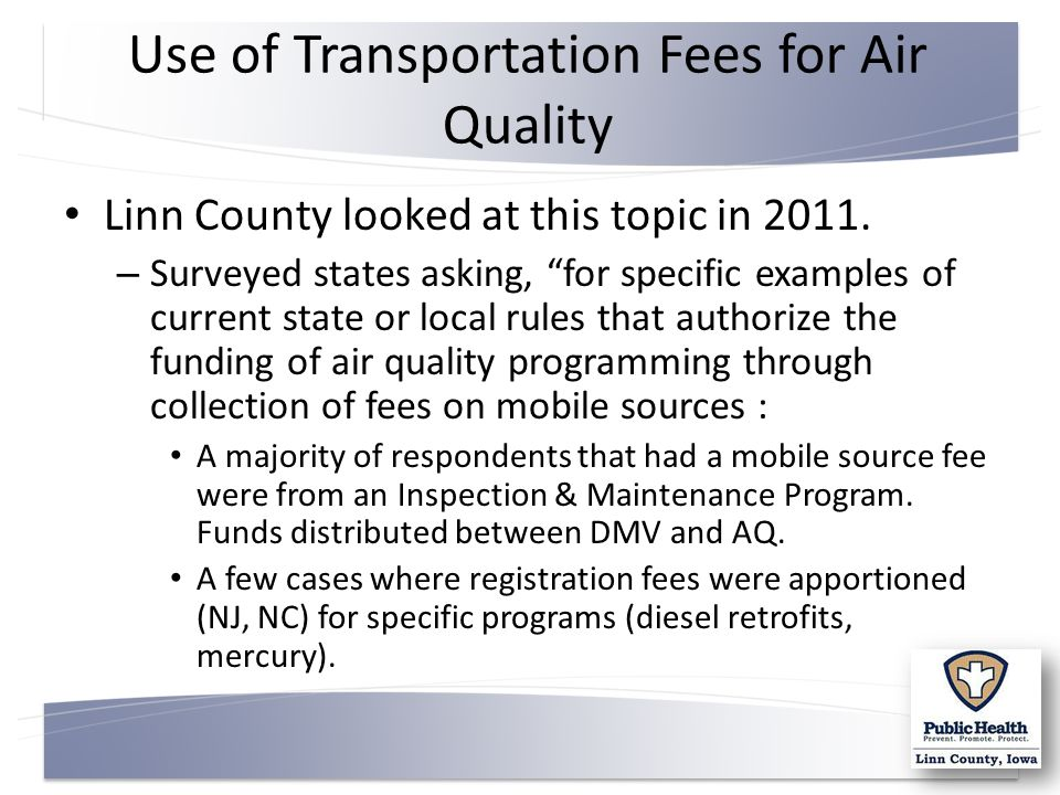 "Use of Transportation Fees for Air Quality Linn County looked at this topic in 2011. – Surveyed states asking, ""for specific examples of current state"