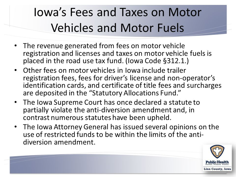 Iowa's Fees and Taxes on Motor Vehicles and Motor Fuels The revenue generated from fees on motor vehicle registration and licenses and taxes on motor