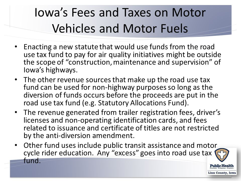 Iowa's Fees and Taxes on Motor Vehicles and Motor Fuels Enacting a new statute that would use funds from the road use tax fund to pay for air quality