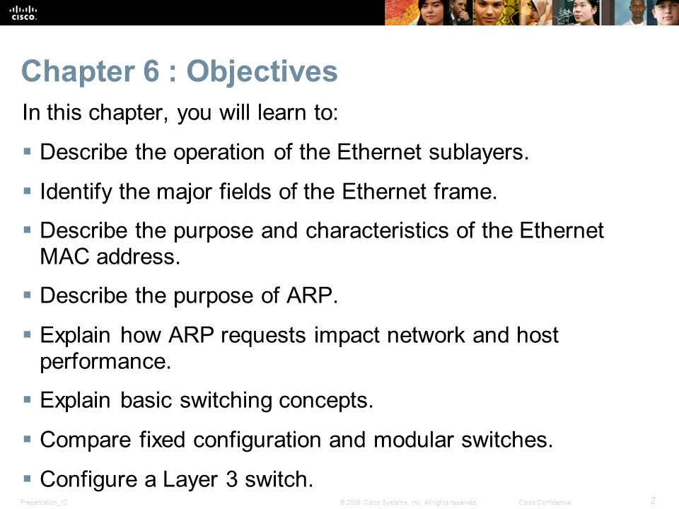 Presentation_ID 2 © 2008 Cisco Systems, Inc. All rights reserved.Cisco Confidential Chapter 6 : Objectives In this chapter, you will learn to:  Descr