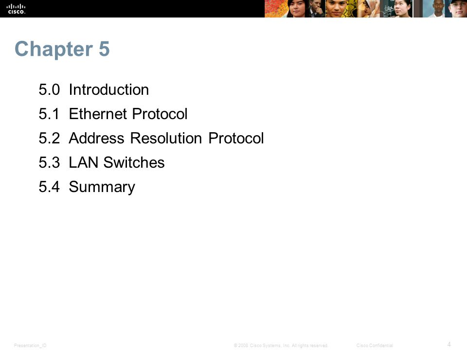 Presentation_ID 4 © 2008 Cisco Systems, Inc. All rights reserved.Cisco Confidential Chapter 5 5.0 Introduction 5.1 Ethernet Protocol 5.2 Address Resol