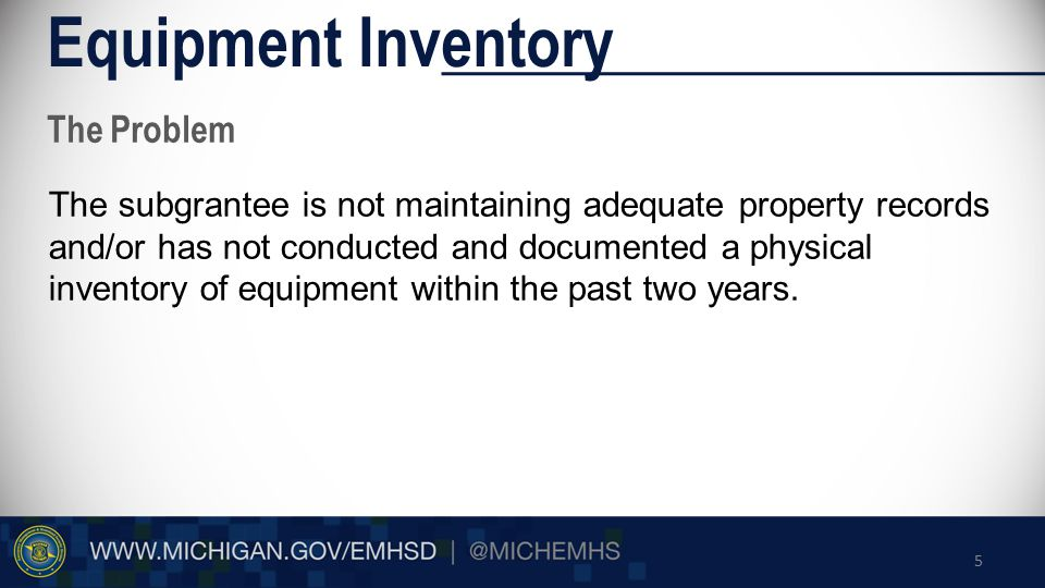 The Problem Equipment Inventory The subgrantee is not maintaining adequate property records and/or has not conducted and documented a physical inventory of equipment within the past two years.