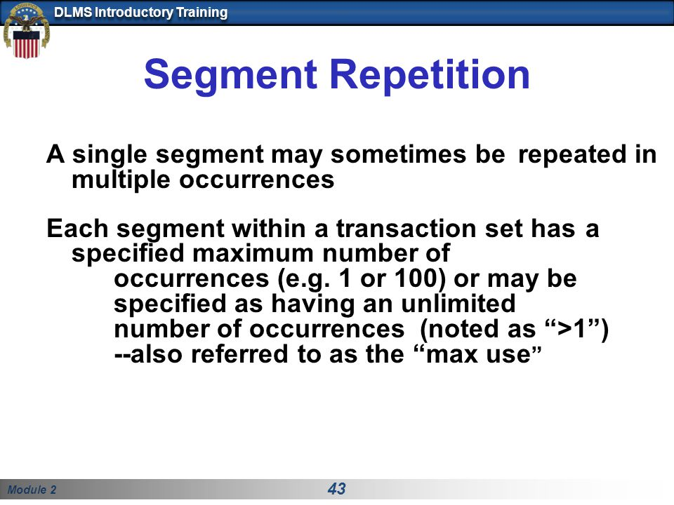 Module 2 43 DLMS Introductory Training Segment Repetition A single segment may sometimes be repeated in multiple occurrences Each segment within a tra