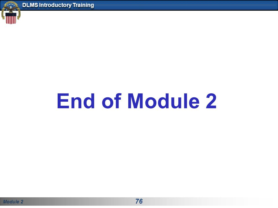 Module 2 76 DLMS Introductory Training End of Module 2