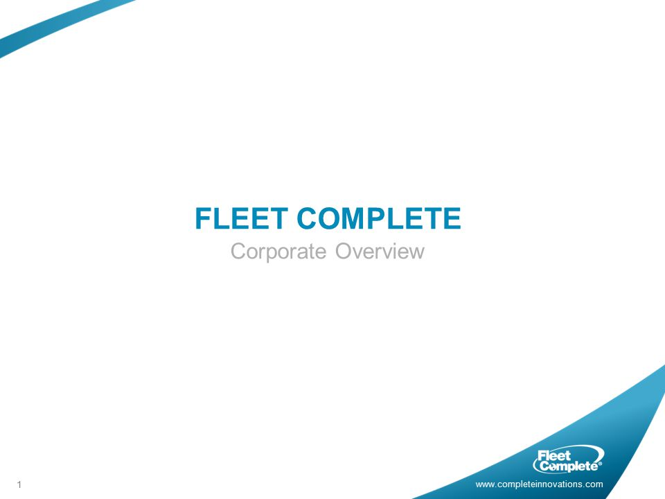 www.completeinnovations.com FLEET COMPLETE Corporate Overview 1