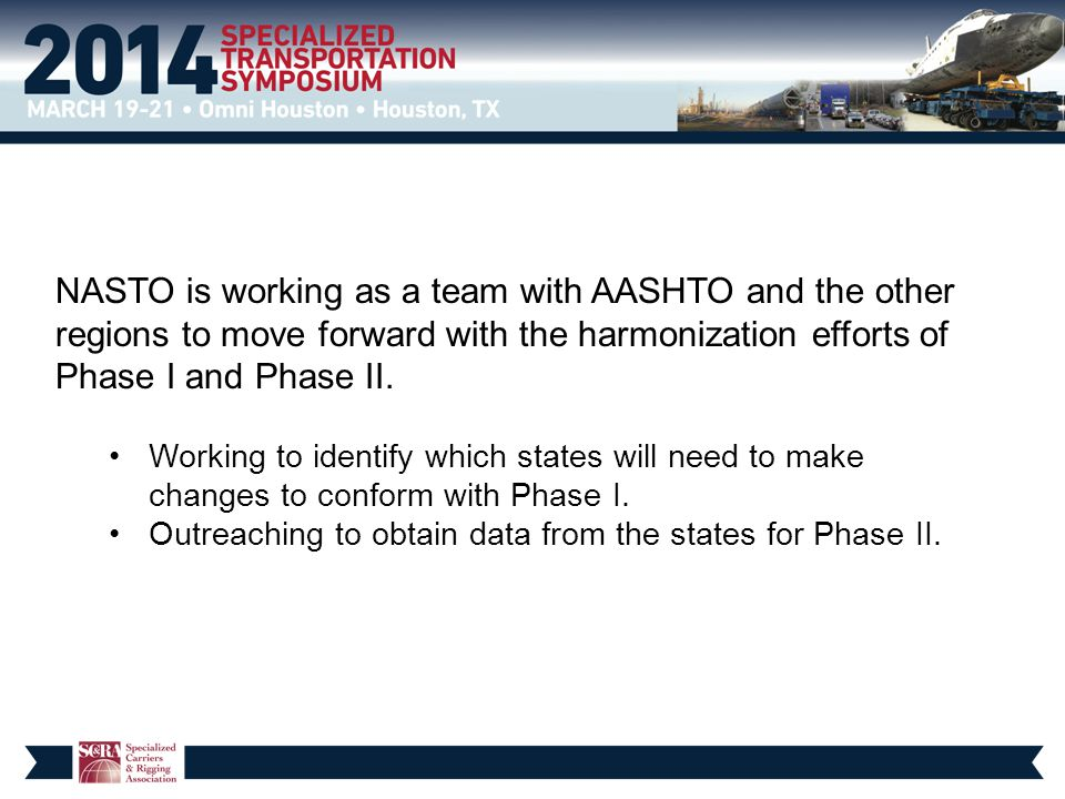 NASTO is working as a team with AASHTO and the other regions to move forward with the harmonization efforts of Phase I and Phase II. Working to identi
