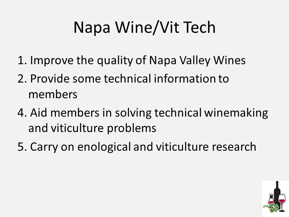 Napa Wine/Vit Tech 1. Improve the quality of Napa Valley Wines 2.