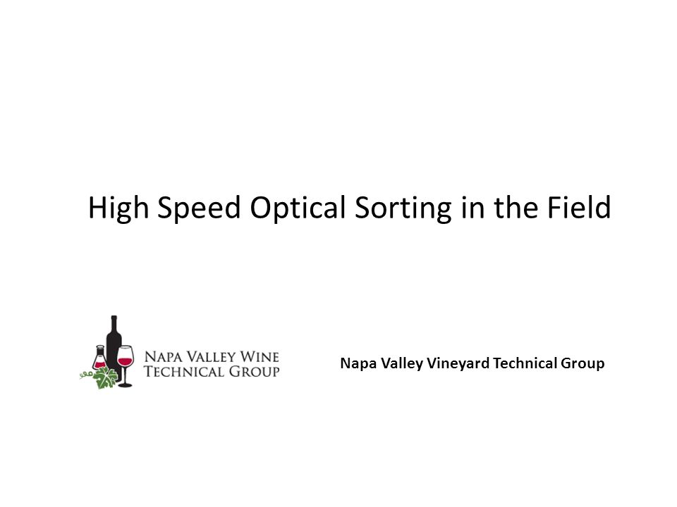 High Speed Optical Sorting in the Field Napa Valley Vineyard Technical Group