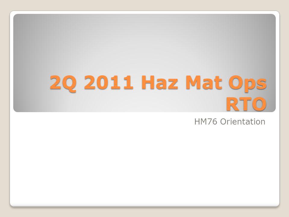 2Q 2011 Haz Mat Ops RTO HM76 Orientation