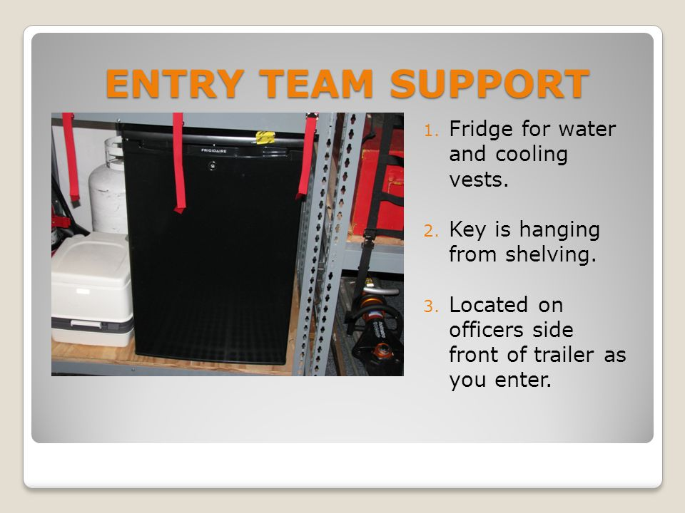 ENTRY TEAM SUPPORT 1. Fridge for water and cooling vests.