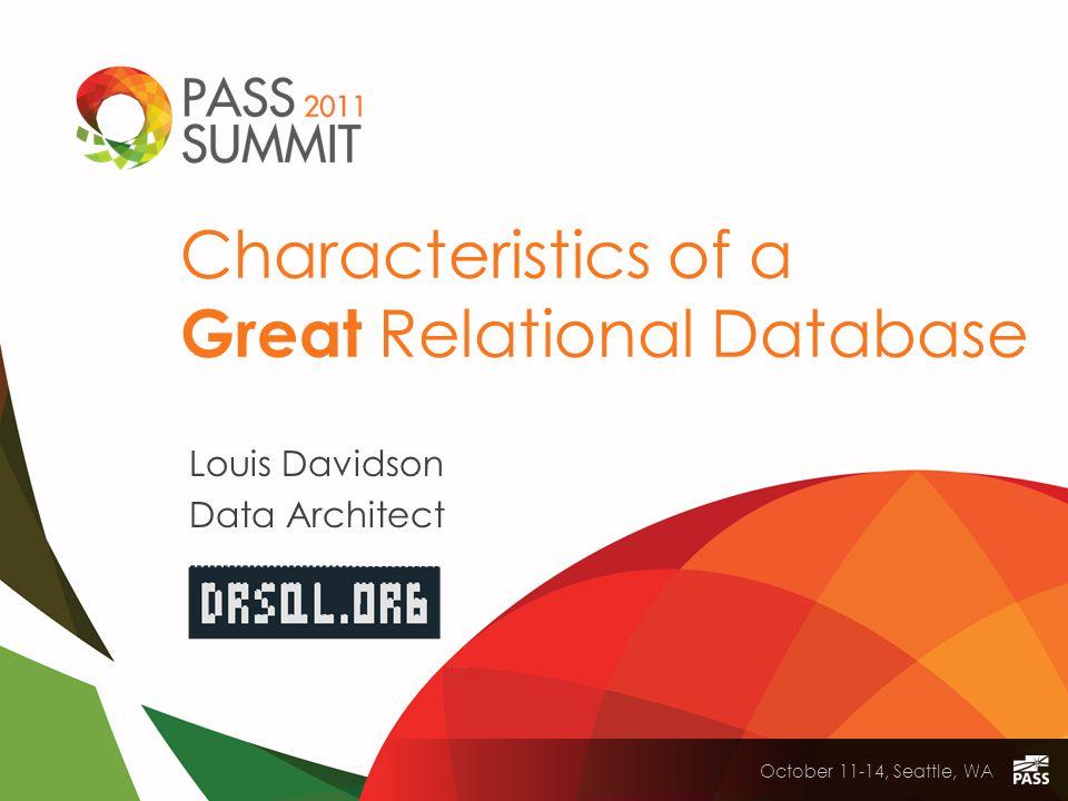 October 11-14, Seattle, WA Characteristics of a Great Relational Database Louis Davidson Data Architect