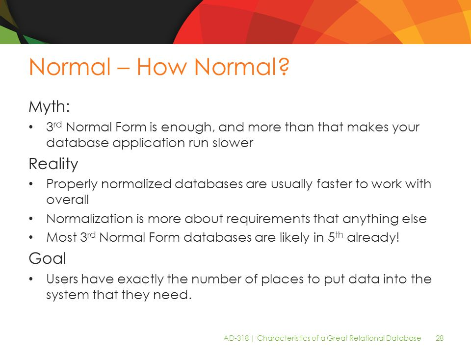 AD-318 | Characteristics of a Great Relational Database 28 Normal – How Normal.