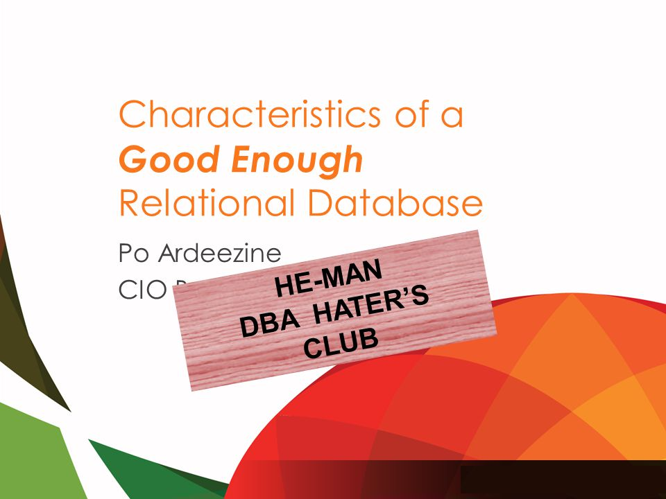 AD-318 | Characteristics of a Great Relational Database 17 Design Golden Rule Do unto users what you would have them do unto you.