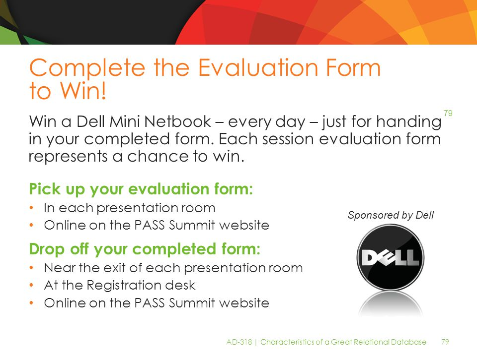 AD-318 | Characteristics of a Great Relational Database 79 Complete the Evaluation Form to Win.