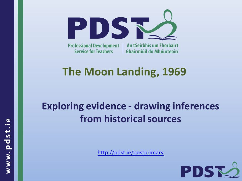 www. pdst. ie The Moon Landing, 1969 Exploring evidence - drawing inferences from historical sources http://pdst.ie/postprimary