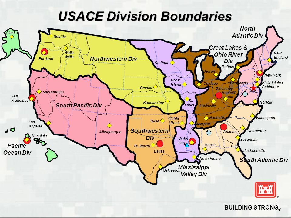 BUILDING STRONG ® USACE Division Boundaries Pacific Ocean Div South Atlantic Div Mississippi Valley Div North Atlantic Div Great Lakes & Ohio River Di